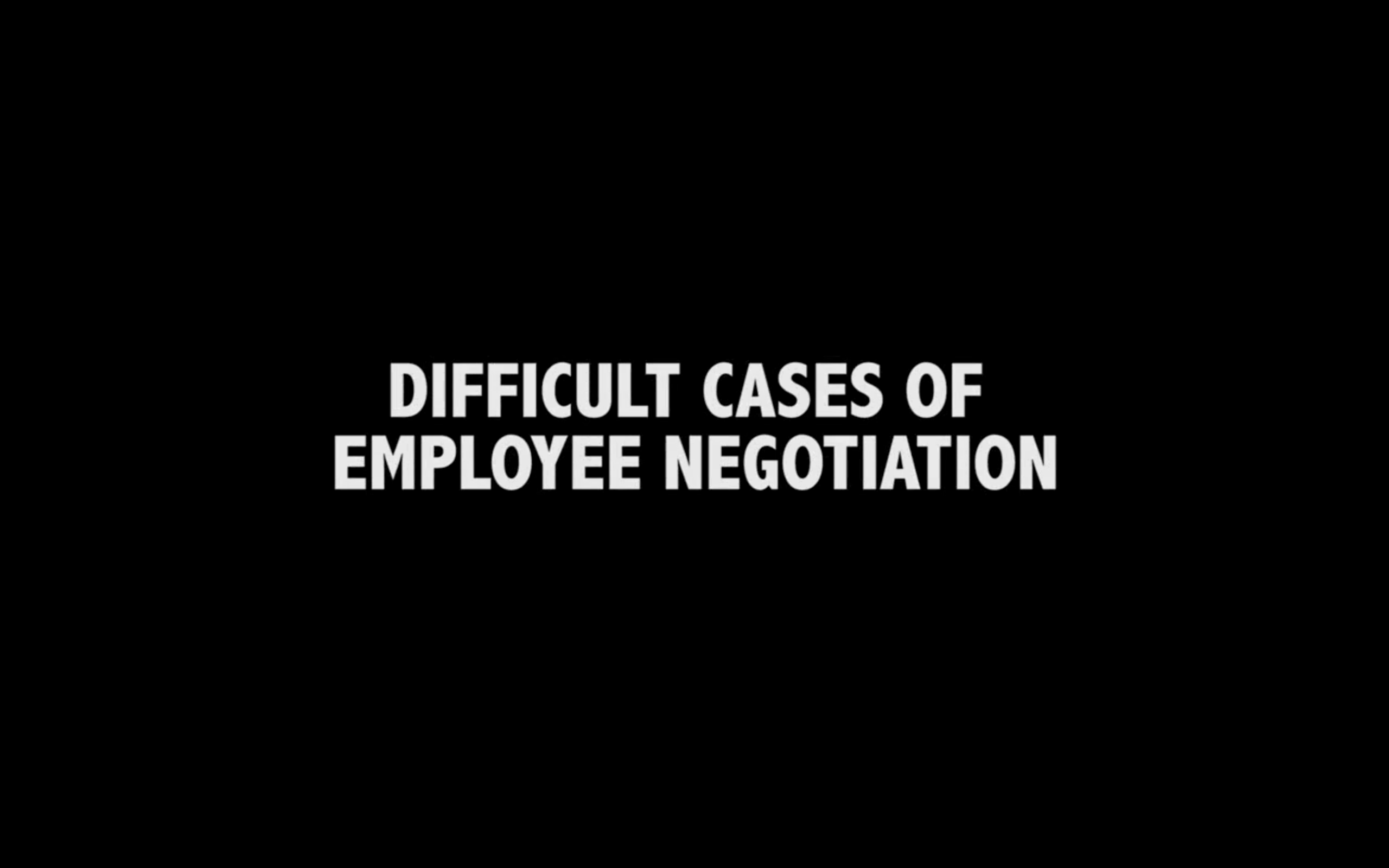 Difficult Cases of Employee Negotiation