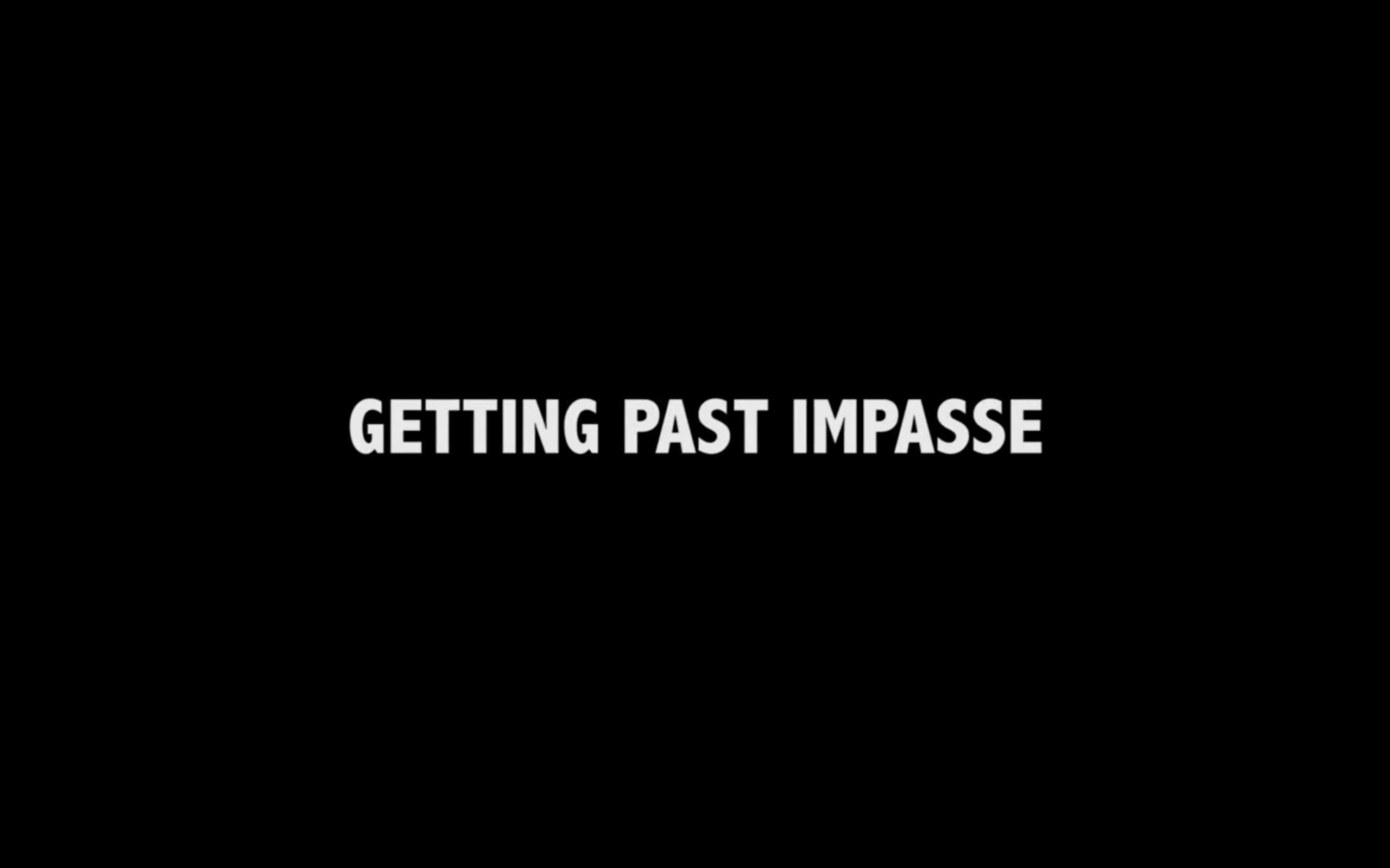Getting Past Impasse